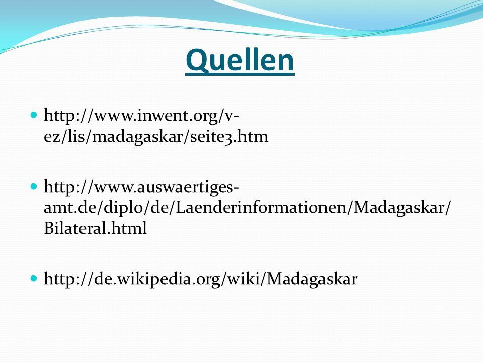 Quellen http://www.inwent.org/v- ez/lis/madagaskar/seite3.htm http://www.auswaertiges- amt.de/diplo/de/Laenderinformationen/Madagaskar/ Bilateral.html