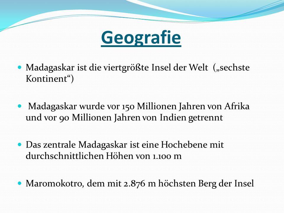 Madagaskar ist die viertgrößte Insel der Welt (sechste Kontinent) Madagaskar wurde vor 150 Millionen Jahren von Afrika und vor 90 Millionen Jahren von