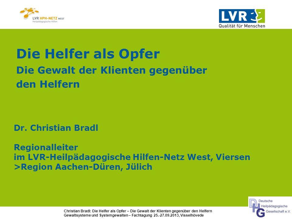 Christian Bradl: Die Helfer als Opfer – Die Gewalt der Klienten gegenüber den Helfern Gewaltsysteme und Systemgewalten – Fachtagung 25.-27.09.2013, Visselhövede