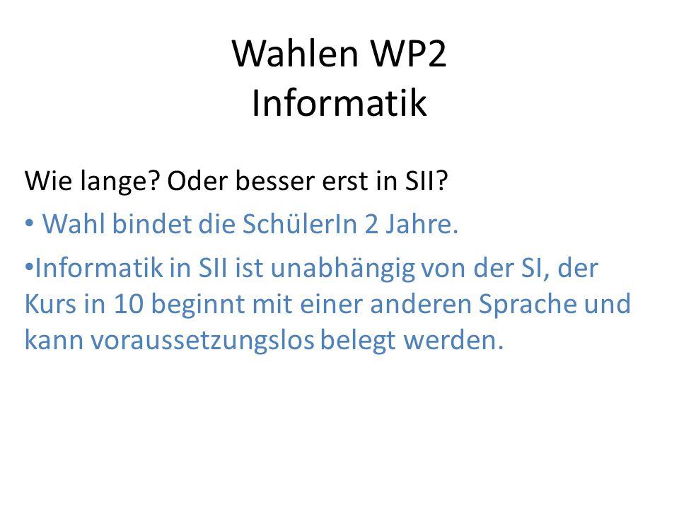 Wahlen WP2 Informatik Wie lange. Oder besser erst in SII.