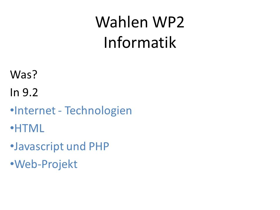 Wahlen WP2 Informatik Was? In 9.2 Internet - Technologien HTML Javascript und PHP Web-Projekt