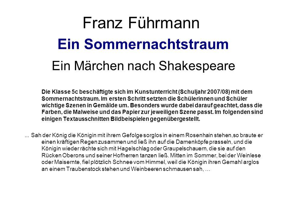 Franz Führmann Ein Sommernachtstraum Ein Märchen nach Shakespeare Die Klasse 5c beschäftigte sich im Kunstunterricht (Schuljahr 2007/08) mit dem Sommernachtstraum.