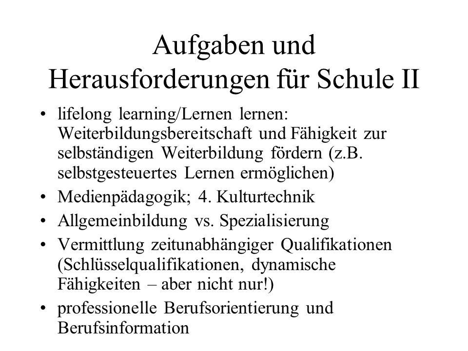 Aufgaben und Herausforderungen für Schule II lifelong learning/Lernen lernen: Weiterbildungsbereitschaft und Fähigkeit zur selbständigen Weiterbildung