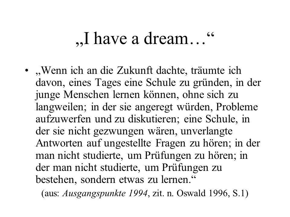 I have a dream… Wenn ich an die Zukunft dachte, träumte ich davon, eines Tages eine Schule zu gründen, in der junge Menschen lernen können, ohne sich