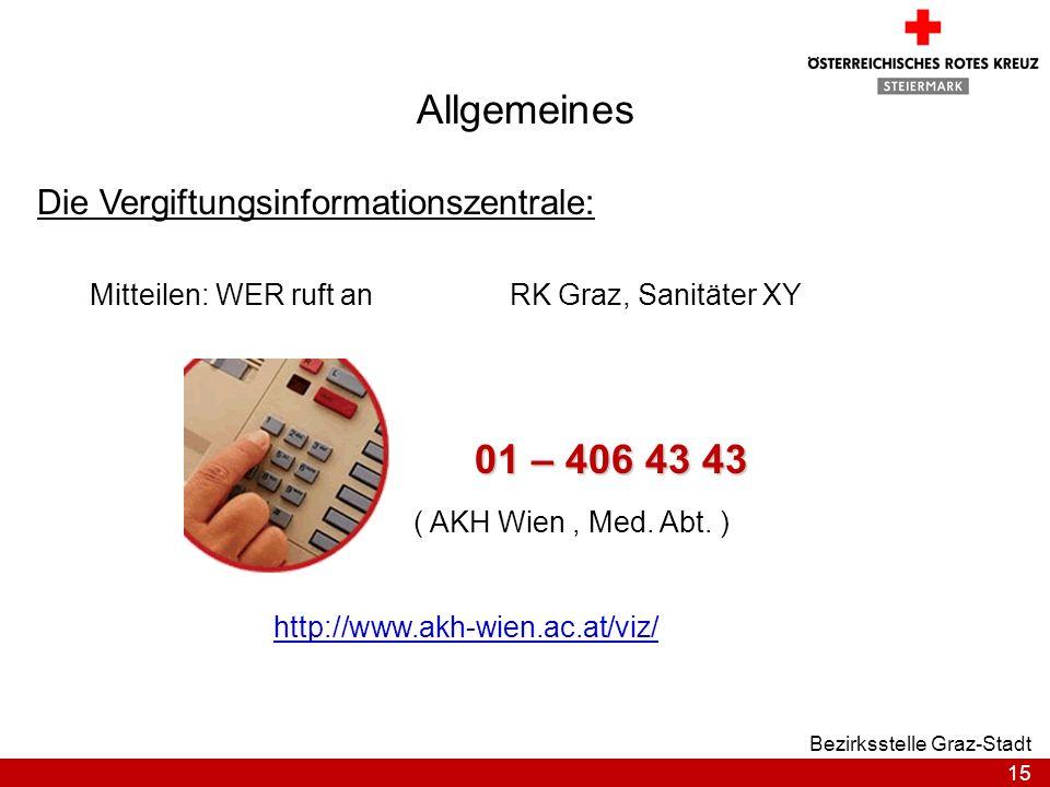 15 Bezirksstelle Graz-Stadt Allgemeines Die Vergiftungsinformationszentrale: Mitteilen: WER ruft anRK Graz, Sanitäter XY 01 – 406 43 43 ( AKH Wien, Me