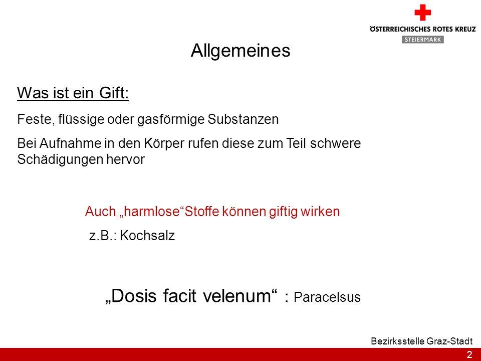2 Bezirksstelle Graz-Stadt Allgemeines Was ist ein Gift: Dosis facit velenum : Paracelsus Feste, flüssige oder gasförmige Substanzen Bei Aufnahme in d