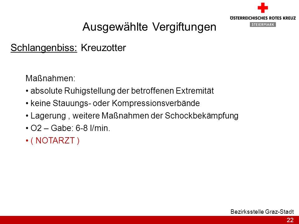 22 Bezirksstelle Graz-Stadt Ausgewählte Vergiftungen Schlangenbiss: Kreuzotter Maßnahmen: absolute Ruhigstellung der betroffenen Extremität keine Stau