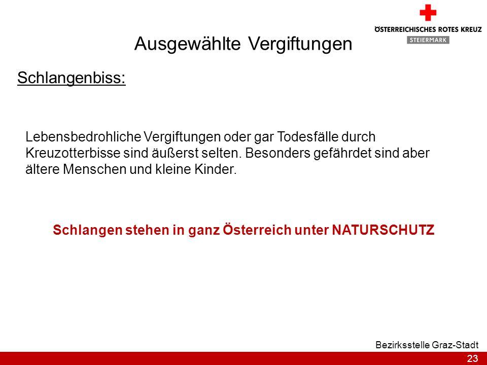 23 Bezirksstelle Graz-Stadt Ausgewählte Vergiftungen Schlangenbiss: Schlangen stehen in ganz Österreich unter NATURSCHUTZ Lebensbedrohliche Vergiftung