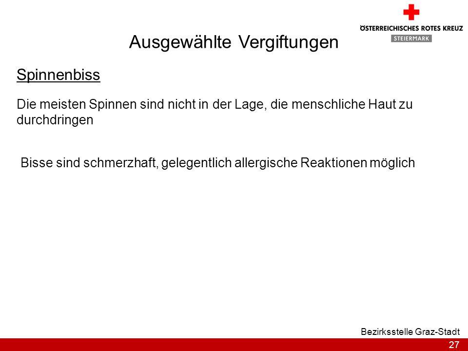 27 Bezirksstelle Graz-Stadt Ausgewählte Vergiftungen Spinnenbiss Die meisten Spinnen sind nicht in der Lage, die menschliche Haut zu durchdringen Biss