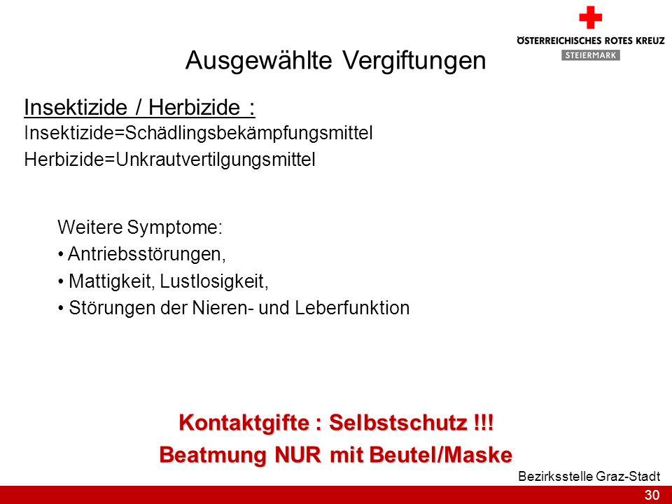 30 Bezirksstelle Graz-Stadt Ausgewählte Vergiftungen Insektizide / Herbizide : Insektizide=Schädlingsbekämpfungsmittel Herbizide=Unkrautvertilgungsmit