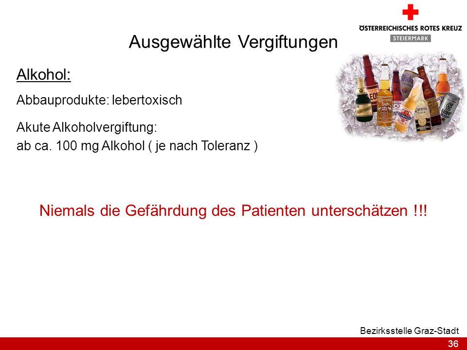 36 Bezirksstelle Graz-Stadt Ausgewählte Vergiftungen Alkohol: Niemals die Gefährdung des Patienten unterschätzen !!! Abbauprodukte: lebertoxisch Akute