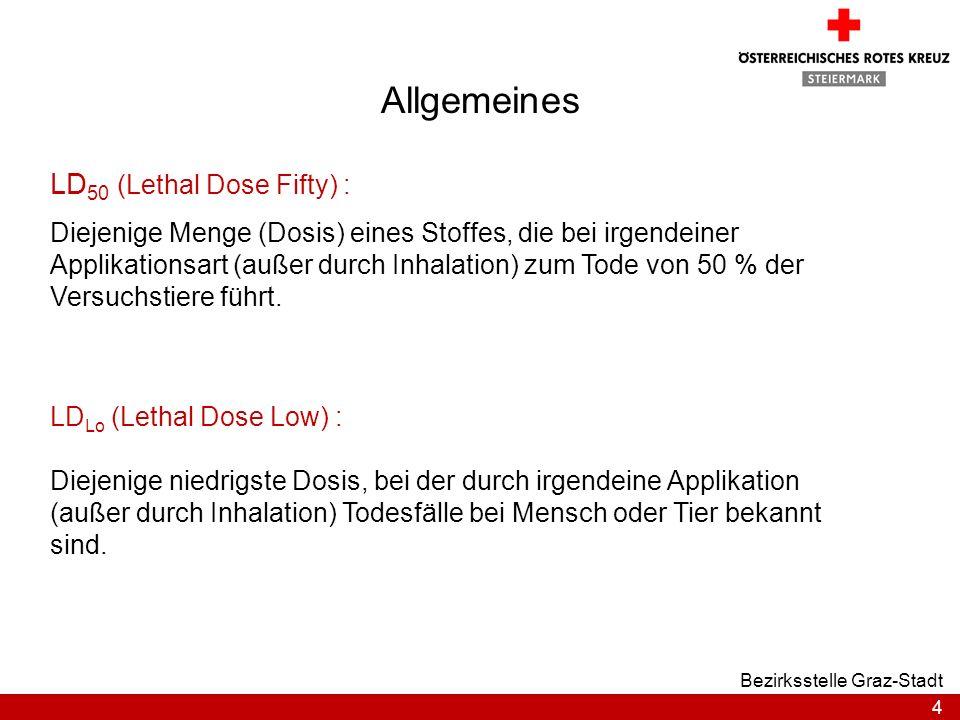 4 Bezirksstelle Graz-Stadt Allgemeines LD 50 (Lethal Dose Fifty) : Diejenige Menge (Dosis) eines Stoffes, die bei irgendeiner Applikationsart (außer d