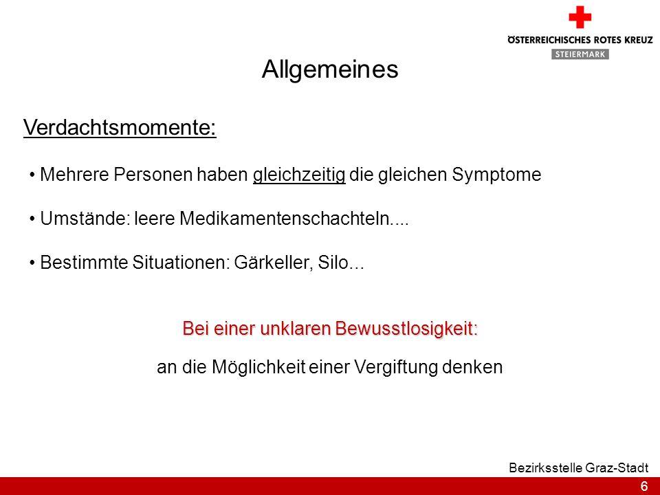 7 Bezirksstelle Graz-Stadt Allgemeines Symptome: Bewusstsein: Verwirrtheit Eintrübung Rauschähnlicher Zustand Bewusstlosigkeit