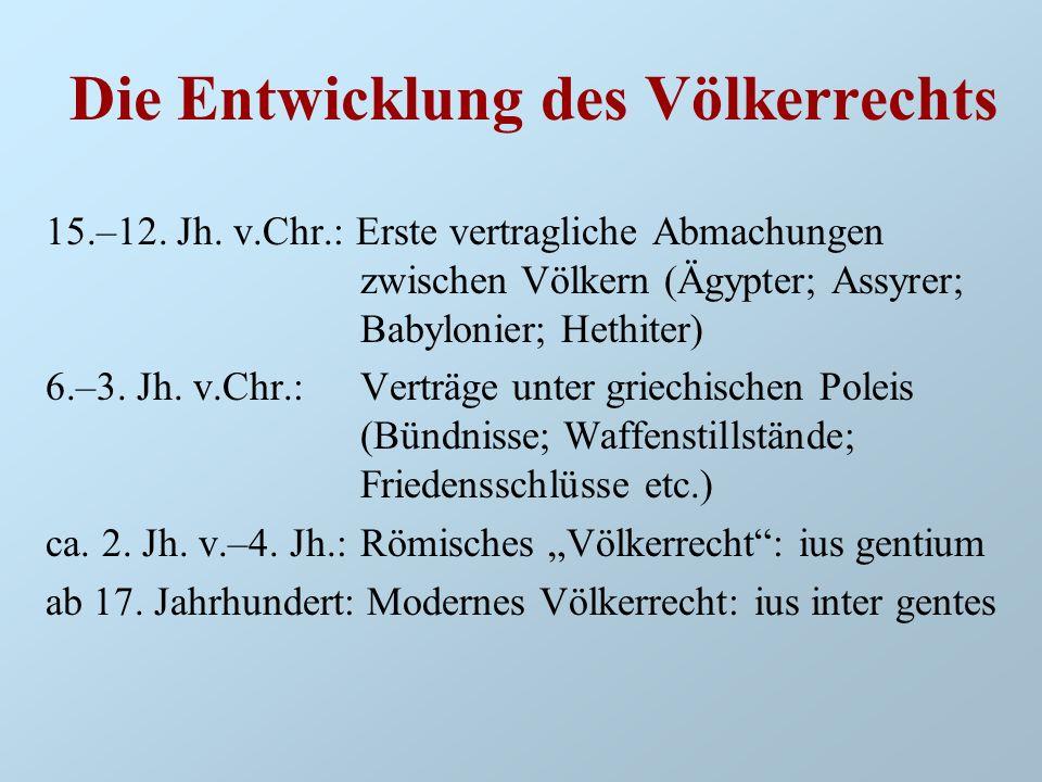 Die Entwicklung des Völkerrechts 15.–12. Jh. v.Chr.: Erste vertragliche Abmachungen zwischen Völkern (Ägypter; Assyrer; Babylonier; Hethiter) 6.–3. Jh