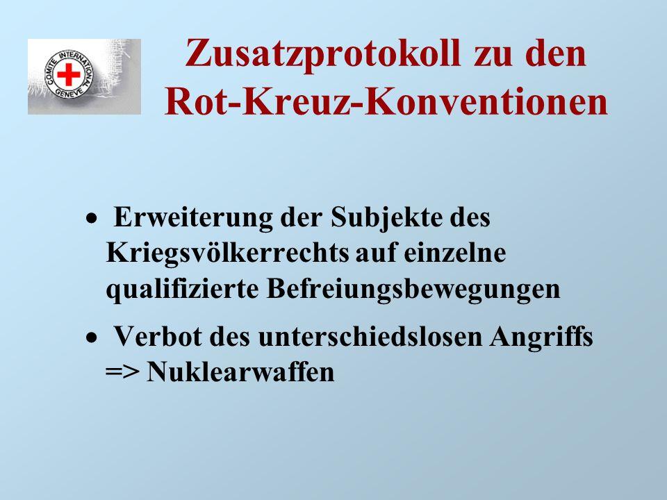 Zusatzprotokoll zu den Rot-Kreuz-Konventionen Erweiterung der Subjekte des Kriegsvölkerrechts auf einzelne qualifizierte Befreiungsbewegungen Verbot d