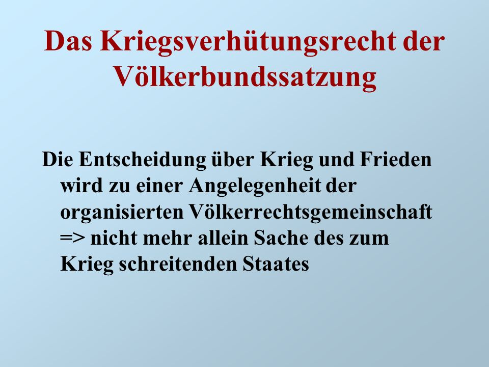 Das Kriegsverhütungsrecht der Völkerbundssatzung Die Entscheidung über Krieg und Frieden wird zu einer Angelegenheit der organisierten Völkerrechtsgem