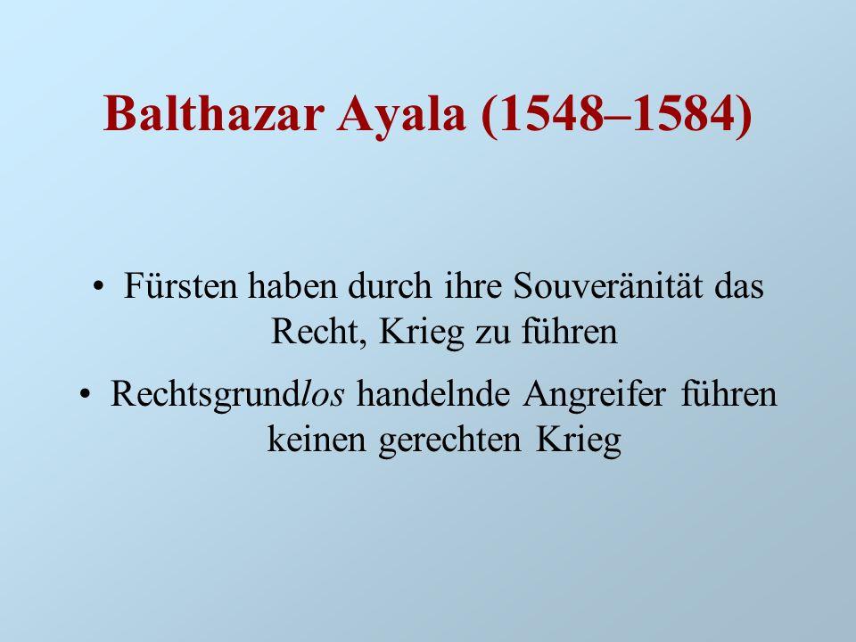Hugo Grotius (1584–1645) Drei gerechte Kriegsgründe (tres causae iustae): –die Verteidigung –die Wiedererlangung des Genommenen –die Bestrafung Der Krieg ist ein bellum iustum, 1.