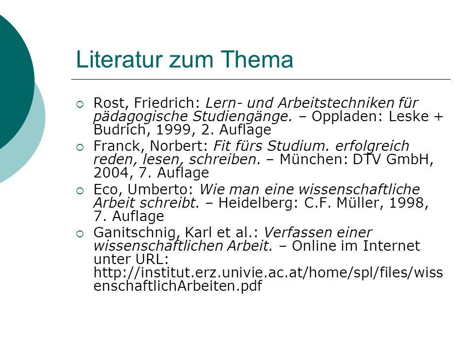 Literatur zum Thema Rost, Friedrich: Lern- und Arbeitstechniken für pädagogische Studiengänge. – Oppladen: Leske + Budrich, 1999, 2. Auflage Franck, N