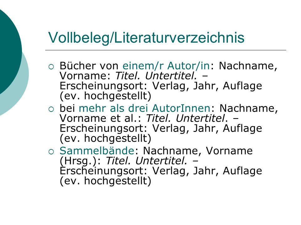 Vollbeleg/Literaturverzeichnis Bücher von einem/r Autor/in: Nachname, Vorname: Titel. Untertitel. – Erscheinungsort: Verlag, Jahr, Auflage (ev. hochge