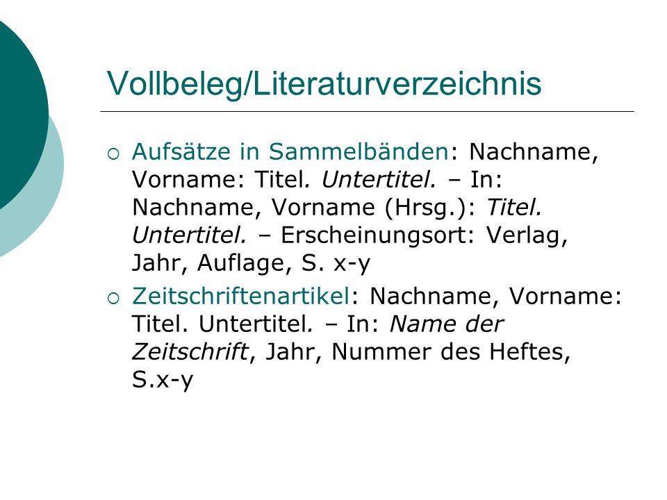Vollbeleg/Literaturverzeichnis Aufsätze in Sammelbänden: Nachname, Vorname: Titel. Untertitel. – In: Nachname, Vorname (Hrsg.): Titel. Untertitel. – E