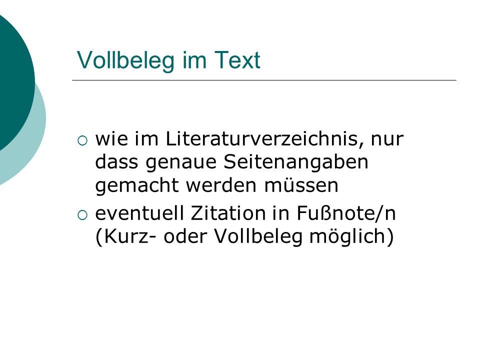 Vollbeleg im Text wie im Literaturverzeichnis, nur dass genaue Seitenangaben gemacht werden müssen eventuell Zitation in Fußnote/n (Kurz- oder Vollbel