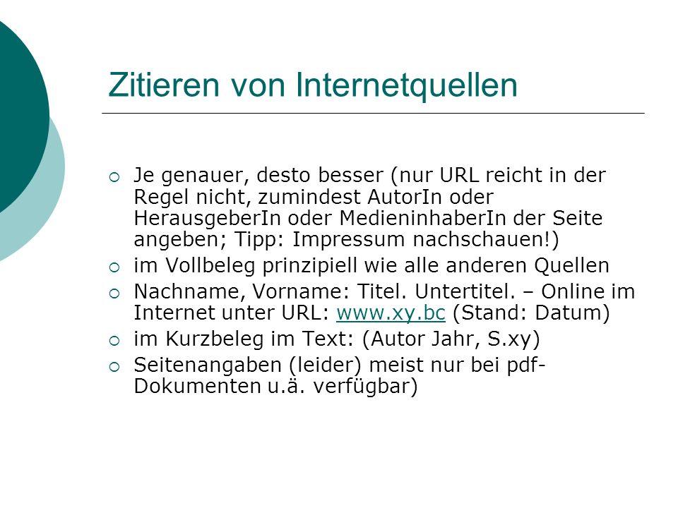 Zitieren von Internetquellen Je genauer, desto besser (nur URL reicht in der Regel nicht, zumindest AutorIn oder HerausgeberIn oder MedieninhaberIn de