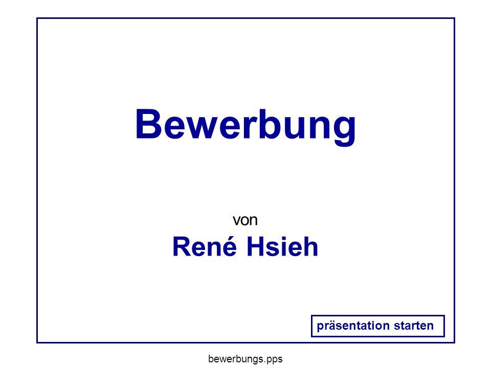 Bewerbung von René Hsieh präsentation starten bewerbungs.pps