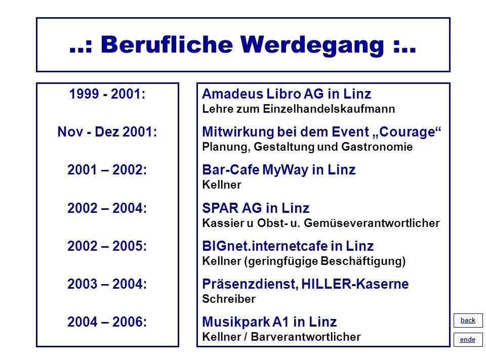 ..: Berufliche Werdegang :.. 1999 - 2001: Nov - Dez 2001: 2001 – 2002: 2002 – 2004: 2002 – 2005: 2003 – 2004: 2004 – 2006: Amadeus Libro AG in Linz Le