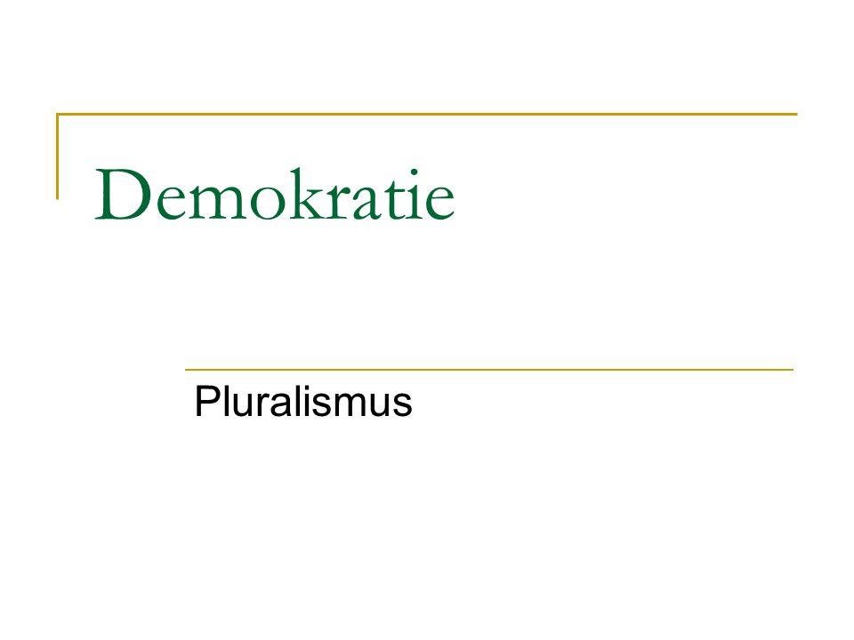 Begriff: Pluralismus (soziolog.) das Nebeneinander verschiedener, gleichberechtigter sozialer Gruppen Pluralismus wurde im Jahre 1915 durch Harold Laski entwickelt 1945 entstand die neo-pluralistische Demokratietheorie (Hauptvertreter: Ernst Fraenkel)