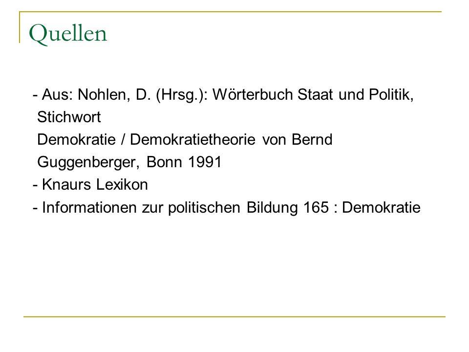 Quellen - Aus: Nohlen, D. (Hrsg.): Wörterbuch Staat und Politik, Stichwort Demokratie / Demokratietheorie von Bernd Guggenberger, Bonn 1991 - Knaurs L