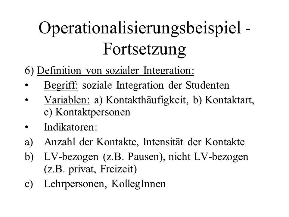 Operationalisierungsbeispiel - Fortsetzung 6) Definition von sozialer Integration: Begriff: soziale Integration der Studenten Variablen: a) Kontakthäu