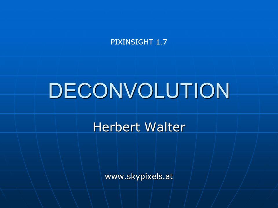 DECONVOLUTION Herbert Walter www.skypixels.at PIXINSIGHT 1.7