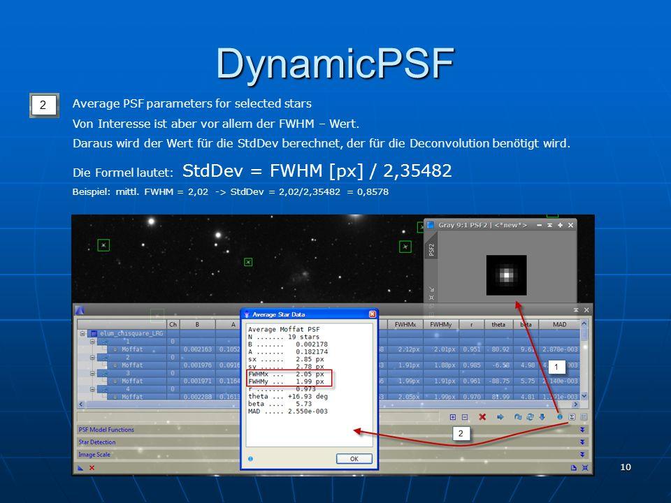 1. PixInsight Treffen 7. Jänner 2012 10 DynamicPSF Average PSF parameters for selected stars Von Interesse ist aber vor allem der FWHM – Wert. Daraus