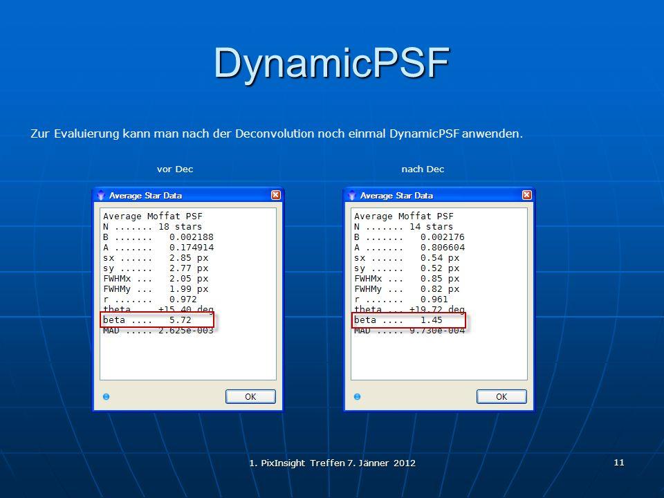 1. PixInsight Treffen 7. Jänner 2012 11 DynamicPSF Zur Evaluierung kann man nach der Deconvolution noch einmal DynamicPSF anwenden. vor Dec nach Dec