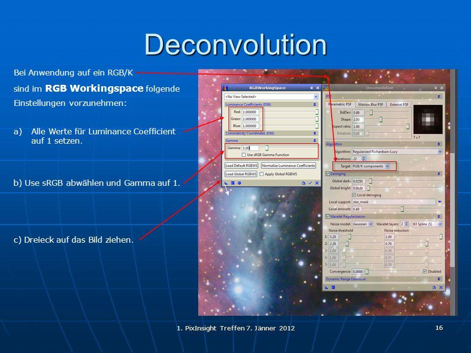 1. PixInsight Treffen 7. Jänner 2012 16 Deconvolution Bei Anwendung auf ein RGB/K sind im RGB Workingspace folgende Einstellungen vorzunehmen: a)Alle