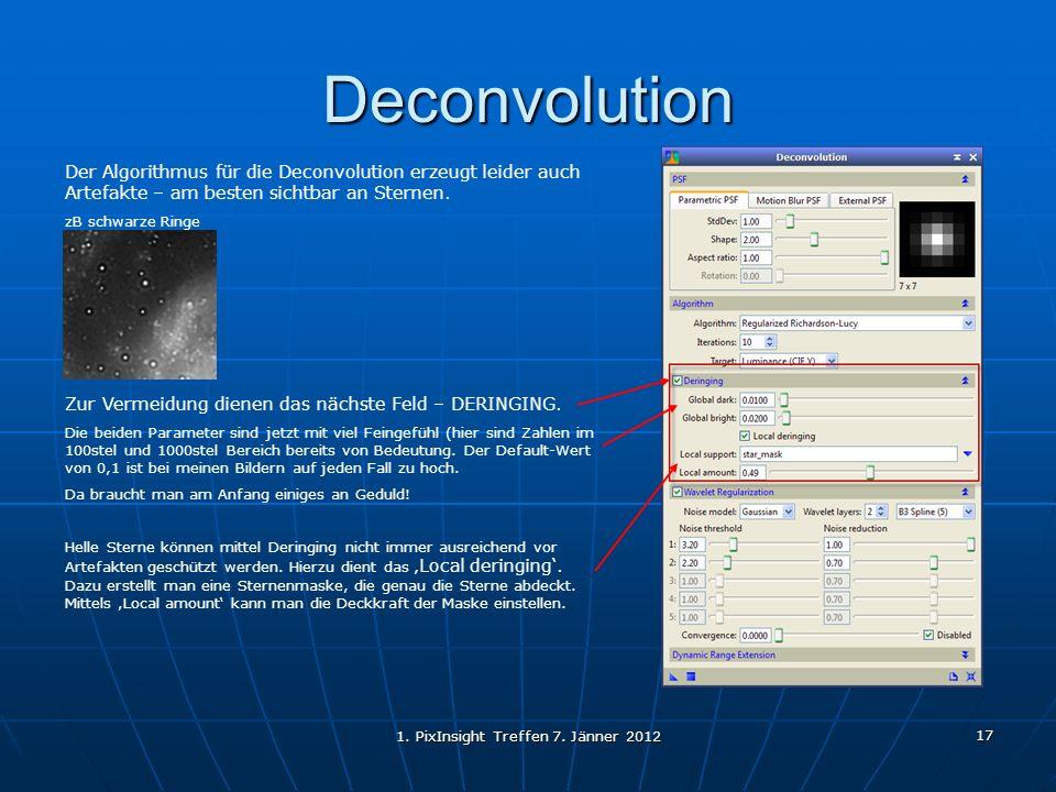1. PixInsight Treffen 7. Jänner 2012 17 Deconvolution Der Algorithmus für die Deconvolution erzeugt leider auch Artefakte – am besten sichtbar an Ster
