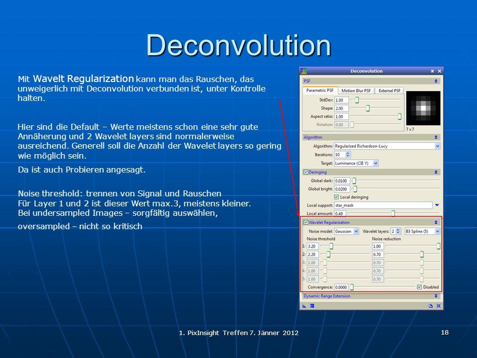 1. PixInsight Treffen 7. Jänner 2012 18 Deconvolution Mit Wavelt Regularization kann man das Rauschen, das unweigerlich mit Deconvolution verbunden is