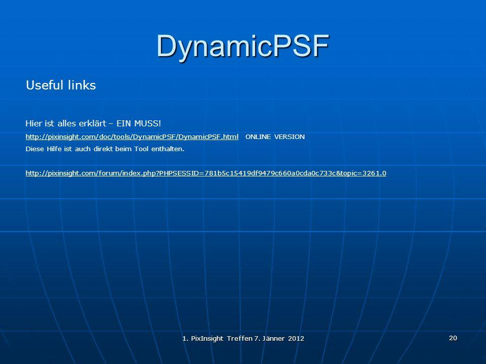 1. PixInsight Treffen 7. Jänner 2012 20 DynamicPSF Useful links Hier ist alles erklärt – EIN MUSS! http://pixinsight.com/doc/tools/DynamicPSF/DynamicP
