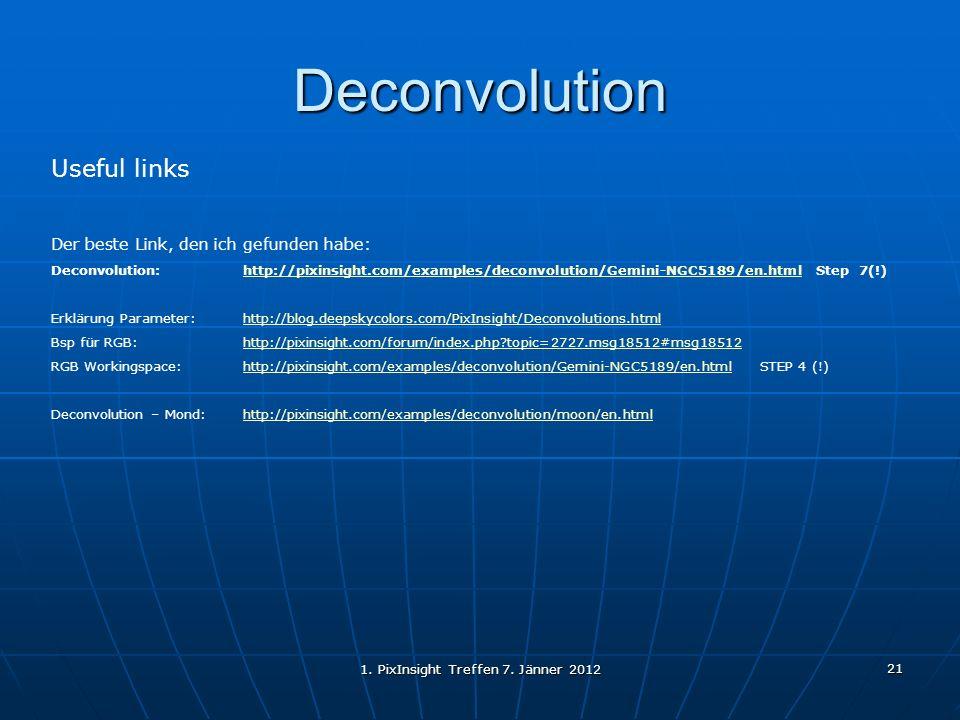 1. PixInsight Treffen 7. Jänner 2012 21 Deconvolution Useful links Der beste Link, den ich gefunden habe: Deconvolution: http://pixinsight.com/example