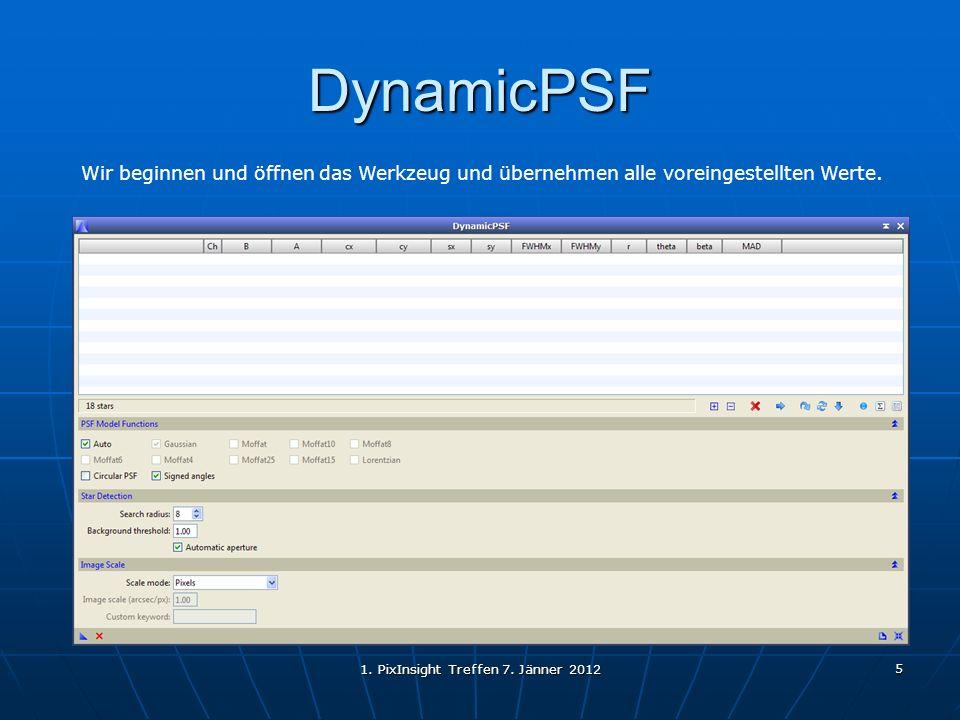1. PixInsight Treffen 7. Jänner 2012 5 DynamicPSF Wir beginnen und öffnen das Werkzeug und übernehmen alle voreingestellten Werte.
