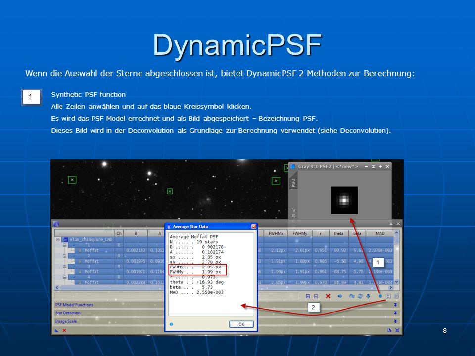 1. PixInsight Treffen 7. Jänner 2012 8 DynamicPSF Synthetic PSF function Alle Zeilen anwählen und auf das blaue Kreissymbol klicken. Es wird das PSF M