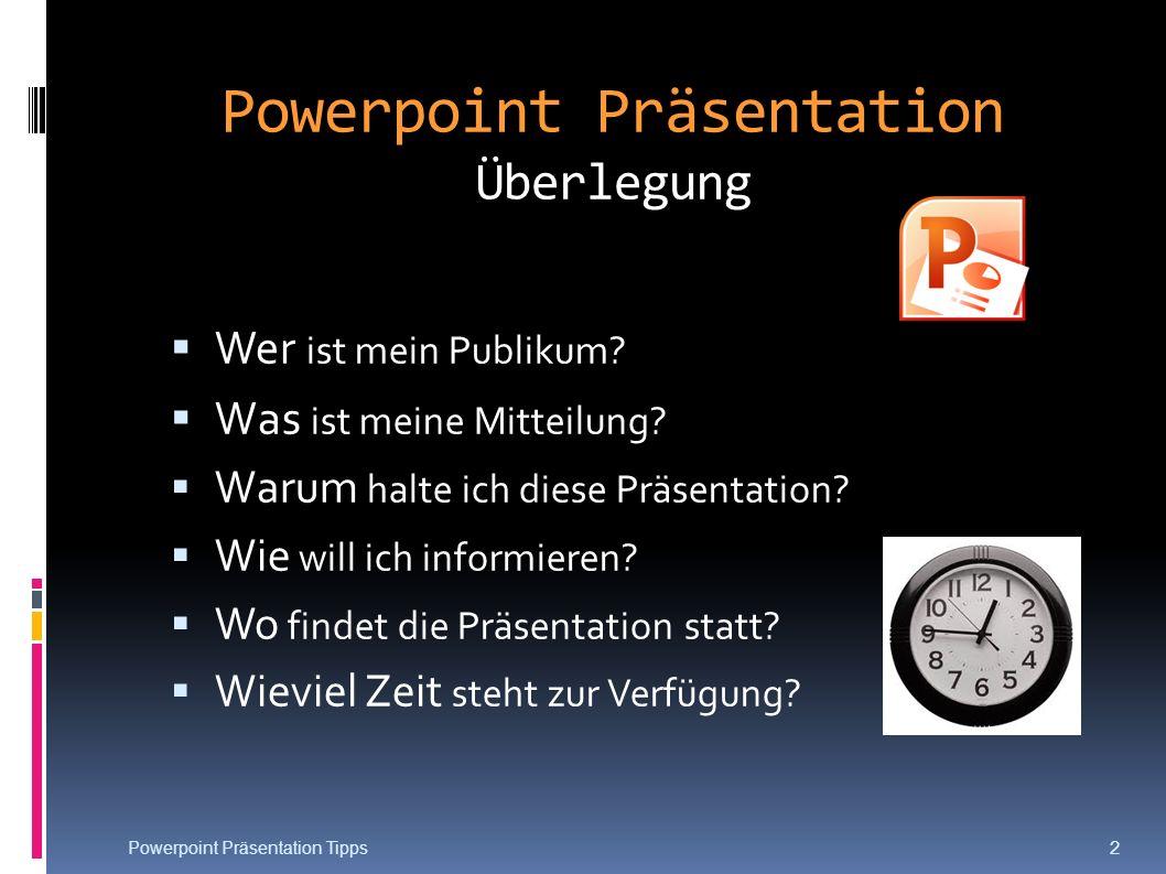 Powerpoint Präsentation Überlegung Wer ist mein Publikum? Was ist meine Mitteilung? Warum halte ich diese Präsentation? Wie will ich informieren? Wo f