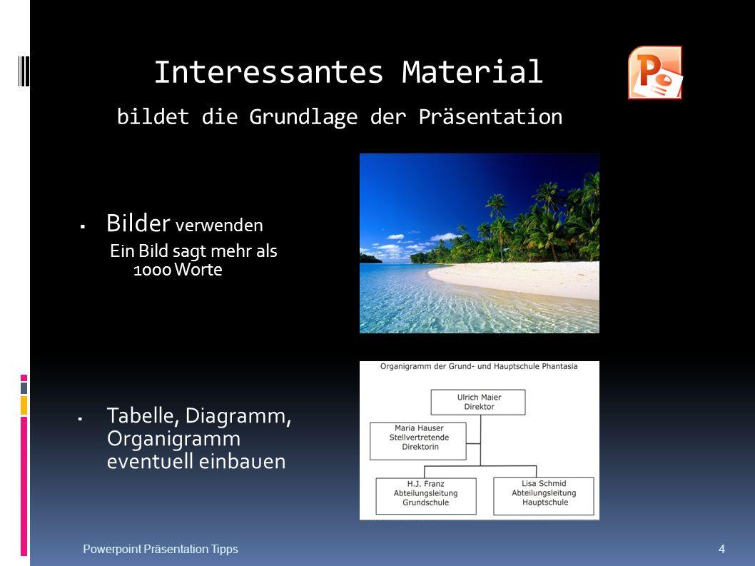 Interessantes Material bildet die Grundlage der Präsentation Bilder verwenden Ein Bild sagt mehr als 1000 Worte Tabelle, Diagramm, Organigramm eventue