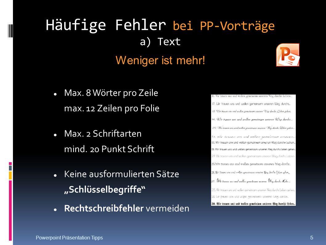 Häufige Fehler bei PP-Vorträge a) Text Max. 8 Wörter pro Zeile max. 12 Zeilen pro Folie Max. 2 Schriftarten mind. 20 Punkt Schrift Keine ausformuliert