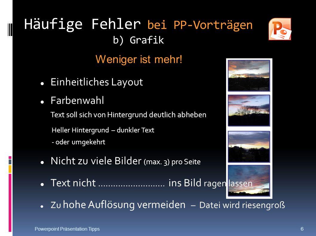 Häufige Fehler bei PP-Vorträgen b) Grafik Einheitliches Layout Farbenwahl Text soll sich von Hintergrund deutlich abheben Heller Hintergrund – dunkler