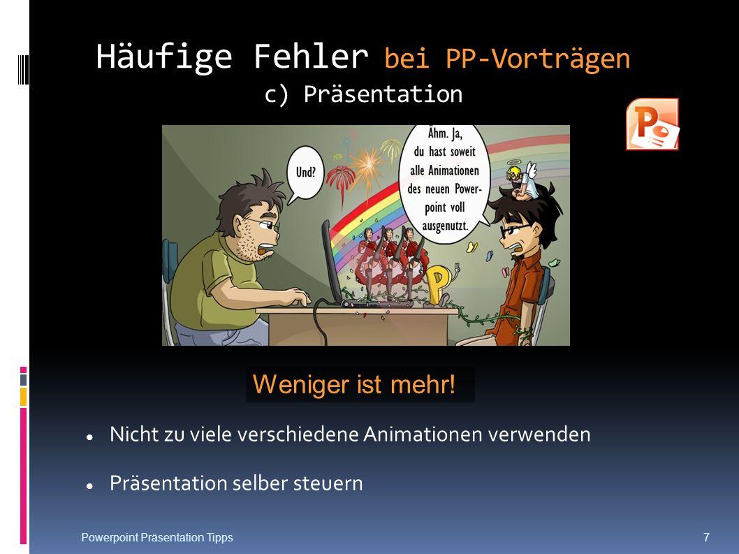 Häufige Fehler bei PP-Vorträgen c) Präsentation Nicht zu viele verschiedene Animationen verwenden Präsentation selber steuern Weniger ist mehr! Powerp