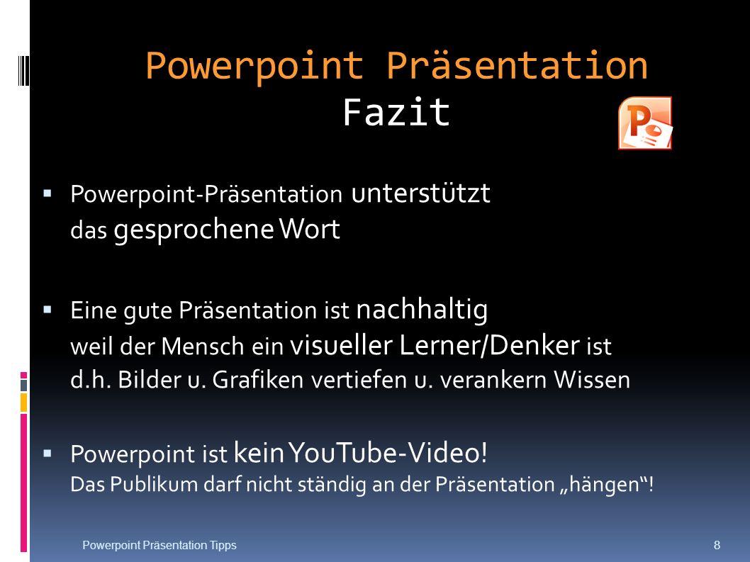 Powerpoint-Präsentation unterstützt das gesprochene Wort Eine gute Präsentation ist nachhaltig weil der Mensch ein visueller Lerner/Denker ist d.h. Bi