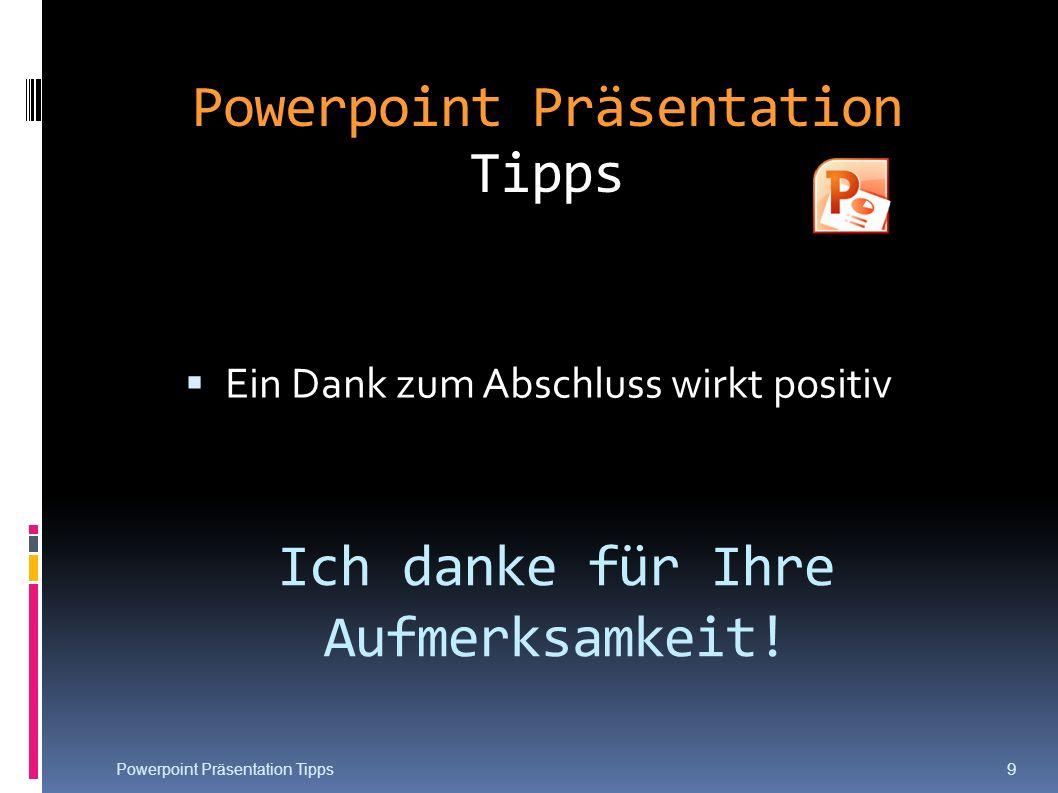 Ich danke für Ihre Aufmerksamkeit! Ein Dank zum Abschluss wirkt positiv Powerpoint Präsentation Tipps 9
