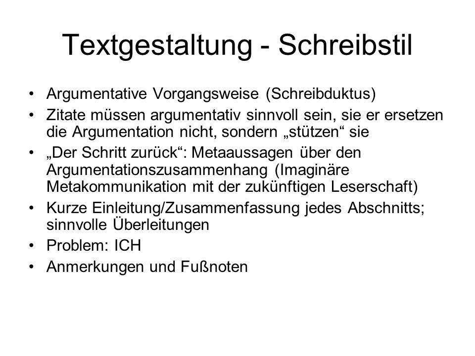 Textgestaltung - Schreibstil Argumentative Vorgangsweise (Schreibduktus) Zitate müssen argumentativ sinnvoll sein, sie er ersetzen die Argumentation n