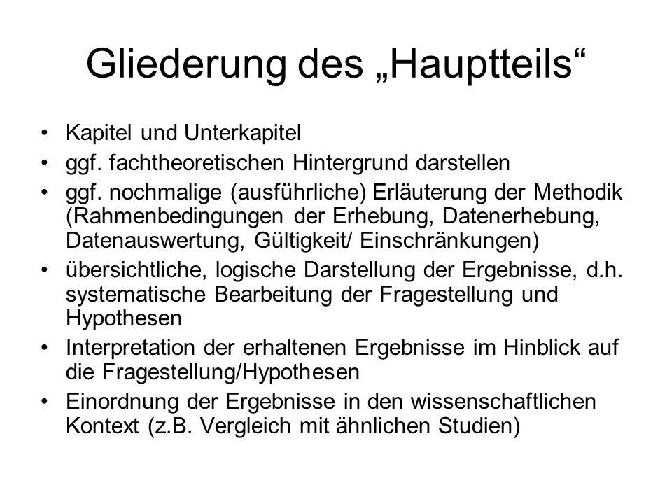 Gliederung des Hauptteils Kapitel und Unterkapitel ggf. fachtheoretischen Hintergrund darstellen ggf. nochmalige (ausführliche) Erläuterung der Method